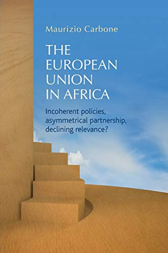 9781784993870: The European Union in Africa: Incoherent policies, asymmetrical partnership, declining relevance?