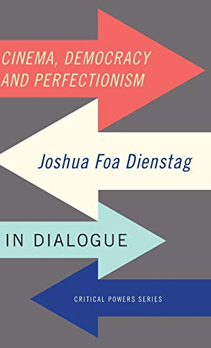 9781784994013: Cinema, democracy and perfectionism: Joshua Foa Dienstag in dialogue (Critical Powers MUP Series)