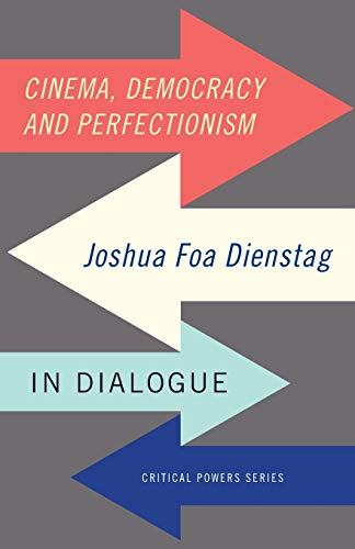 9781784994020: Cinema, democracy and perfectionism: Joshua Foa Dienstag in dialogue (Critical Powers MUP Series)