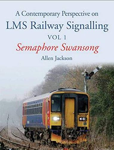 9781785000256: A Contemporary Perspective on LMS Railway Signalling Vol 1: Semaphore Swansong