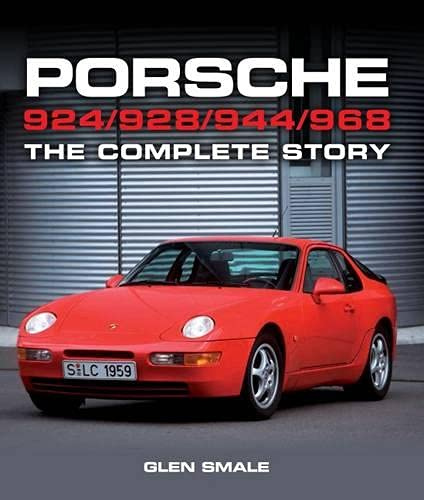 Porsche 924/928/944/968: The Complete Story: Smale, Glen