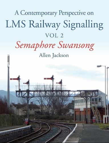 A Contemporary Perspective on LMS Railway Signalling Vol 2: Semaphore Swansong: Jackson, Allen