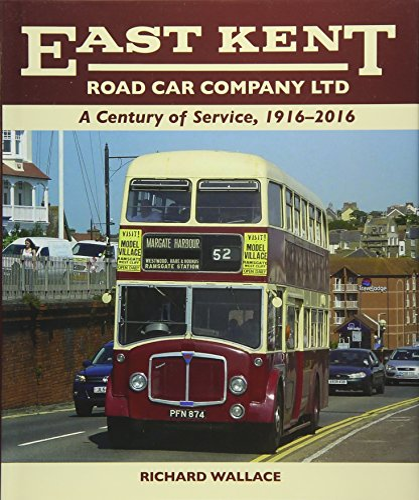 East Kent Road Car Company Ltd: A Century of Service, 1916-2016: Wallace, Richard