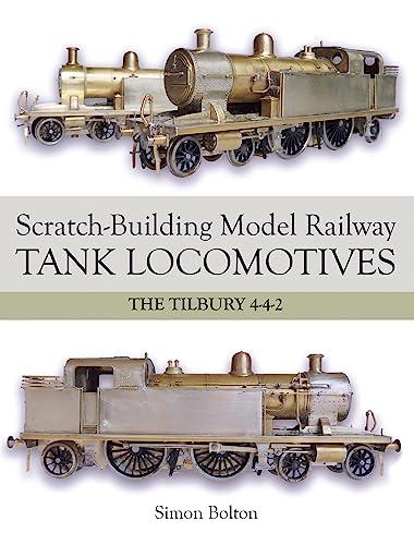 9781785001413: Scratch-Building Model Railway Tank Locomotives: The Tilbury 4-4-2