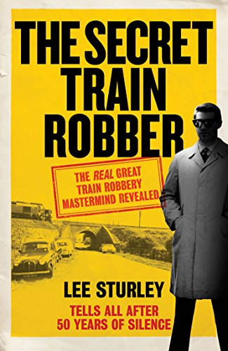 9781785030130: The Secret Train Robber: The Real Great Train Robbery Mastermind Revealed