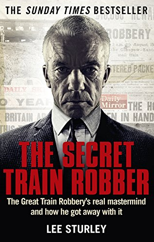 9781785030147: The Secret Train Robber: The Real Great Train Robbery Mastermind Revealed
