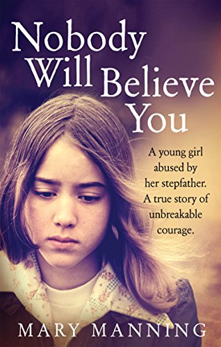 9781785030505: Nobody will Believe You: A Young Girl Abused by Her Stepfather. A True Story of Unbreakable Courage.