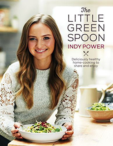 9781785032769: The Little Green Spoon: Deliciously Healthy Home-Cooking to Share and Enjoy