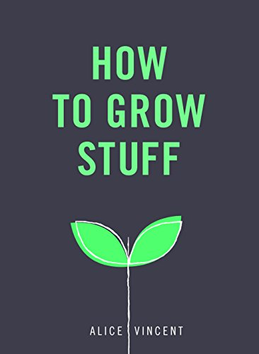 9781785035593: How to Grow Stuff: Easy, No-Stress Gardening for Beginners