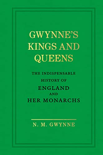9781785037849: Gwynne's Kings and Queens: The Indispensable History of England and Her Monarchs