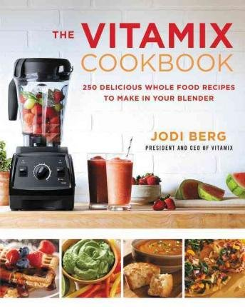 9781785040061: The Vitamix Cookbook: 250 delicious whole food recipes to make in your blender