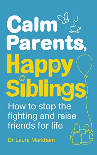 9781785040252: Calm Parents, Happy Siblings: How to stop the fighting and raise friends for life