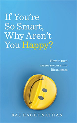 9781785040412: If You're So Smart, Why Aren't You Happy?: How to turn career success into life success