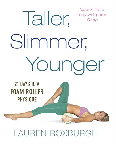 9781785040580: Taller, Slimmer, Younger: 21 Days to a Foam Roller Physique