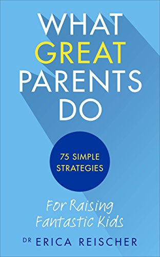9781785041075: What Great Parents Do: 75 simple strategies for raising fantastic kids