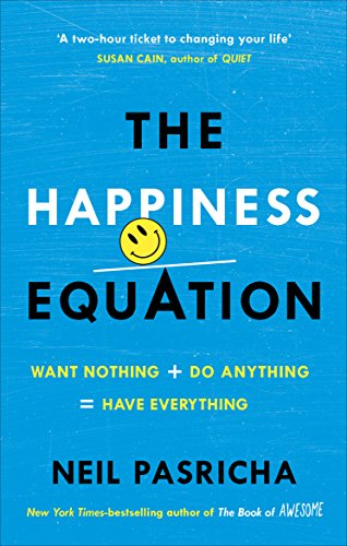 9781785041204: The Happiness Equation: Want Nothing + Do Anything = Have Everything