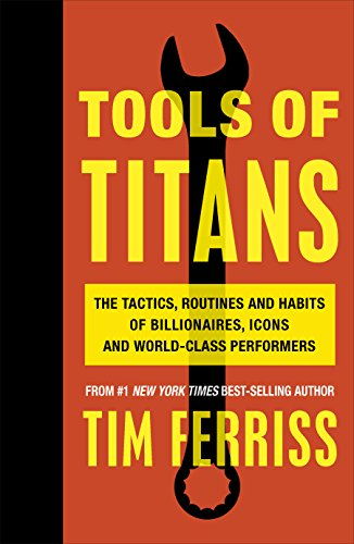 9781785041273: Tools of Titans: The Tactics, Routines, and Habits of Billionaires, Icons, and World-Class Performers [Lingua inglese]