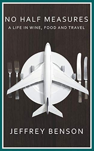 9781785076961: No Half Measures: A Life In Wine, Food And Travel