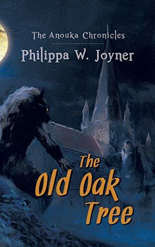 The Anouka Chronicles: The Old Oak Tree: Joyner, Philippa W