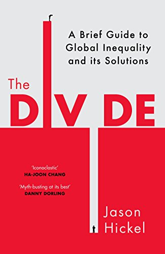 The Divide: A New History of Global Inequality: JASON HICKEL