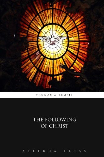 The Following of Christ: Thomas a Kempis