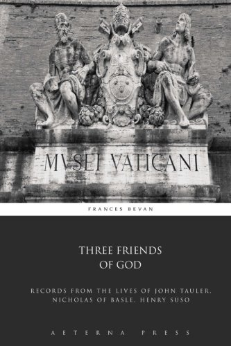 9781785165399: Three Friends of God: Records From the Lives of John Tauler, Nicholas of Basle, Henry Suso