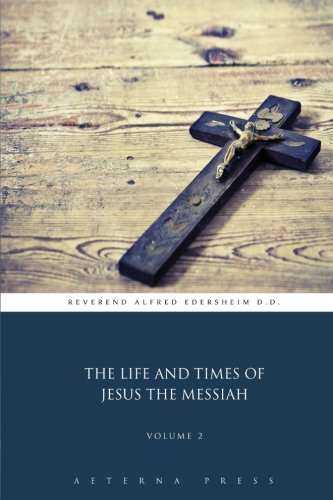 9781785165641: The Life and Times of Jesus the Messiah: Volume 2 (2 Volumes)