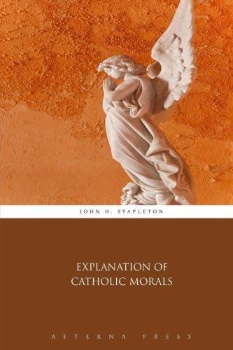 9781785168284: Explanation of Catholic Morals