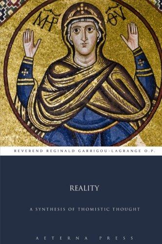 Reality: A Synthesis of Thomistic Thought: Reverend Reginald Garrigou-Lagrange