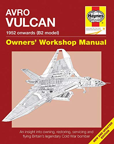 9781785210839: Avro Vulcan Manual 1952 Onwards (B2 model): An insight into owning, restoring, servicing and flying Britain's legacy Cold War bomber (Owners' Workshop Manual)