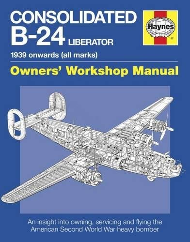9781785210976: Consolidated B-24 Liberator Manual: 1939 onwards (all marks) - An insight into owning, (Owners Workshop Manual)