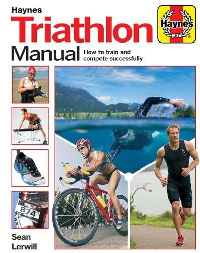 Triathlon Manual: How to train and compete successfully: Sean Lerwill
