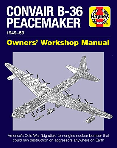 9781785211935: Convair B-36 Peacemaker: 1949-59: 1948-59 - America's Cold War 'big Stick' Ten-Engine Nuclear Bomber That Could Rain Destruction on Aggressors Anywhere on Earth (Owners' Workshop Manual)