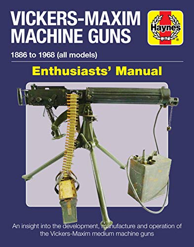 9781785215636: Vickers-Maxim Machine Guns Enthusiasts' Manual: 1886 to 1968 (all models): An insight into the development, manufacture and operation of the Vickers-Maxim medium machine-guns