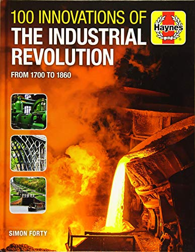 9781785215667: 100 Innovations of the Industrial Revolution: From 1700 to 1860 (Haynes Manuals)