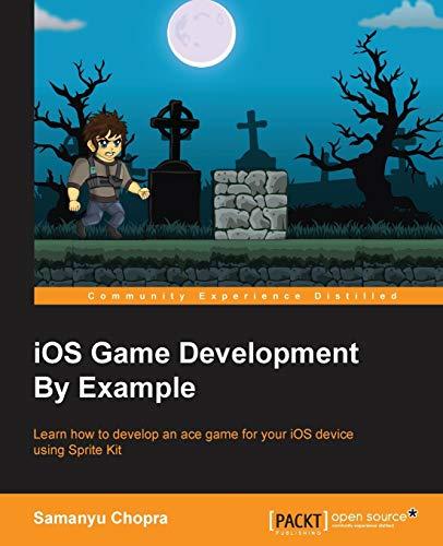 iOS Game Development By Example: Samanyu Chopra