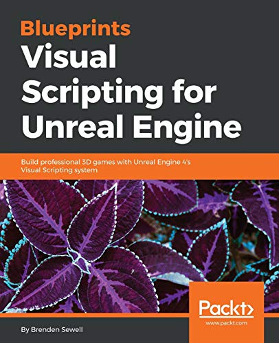 Blueprints Visual Scripting for Unreal Engine: Sewell, Brenden