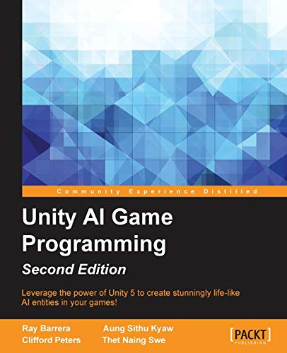 Unity AI Game Programming - Second Edition: Aung Sithu Kyaw; Clifford Peters; Ray Barrera; Thet ...