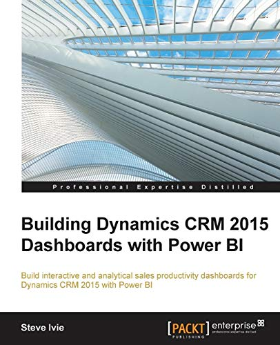 9781785289101: Building Dynamics CRM 2015 Dashboards with Power BI