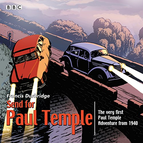 Send for Paul Temple: A 1940 full-cast production of Paul's very first adventure: Durbridge, ...