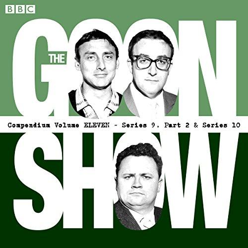 The Goon Show Compendium: Volume 11 (Series 9, Pt 2 & Series 10): Nine episodes of the classic ...