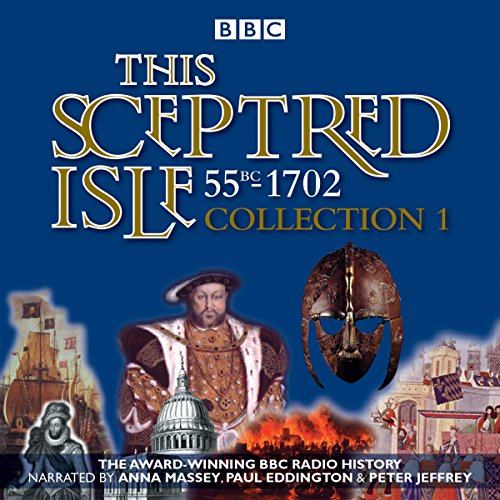 This Sceptred Isle: Collection 1: 55BC - 1702: The Classic BBC Radio History: Lee, Christopher