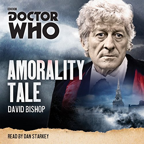 Doctor Who: Amorality Tale: A 3rd Doctor Novelisation: David Bishop