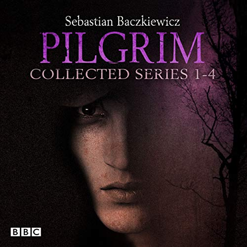 9781785292873: Pilgrim: The Collected Series 1-4: The BBC Radio 4 fantasy drama series
