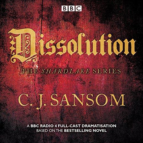 9781785293672: Shardlake: Dissolution: BBC Radio 4 full-cast dramatisation (BBC Radio 4 Dramatisations)