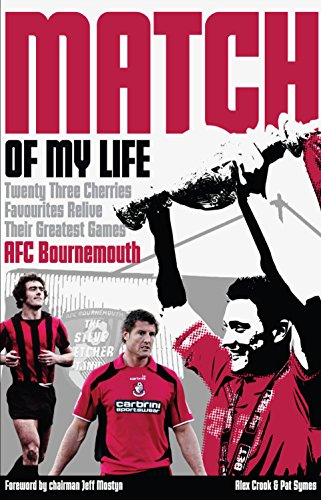 AFC Bournemouth Match of My Life: Cherries Relive Their Greatest Games: Crook, Alex; Symes, Pat