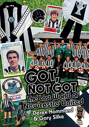 9781785310737: Got, Not Got: Newcastle United: The Lost World of Newcastle United