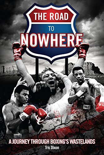 Road to Nowhere: A Journey Through Boxing: Tris Dixon