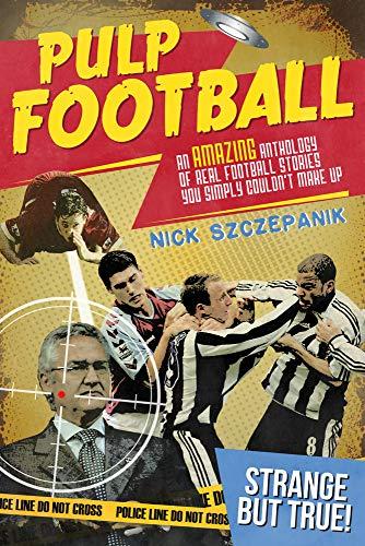 Pulp Football: An Amazing Anthology of True: Nick Szczepanik