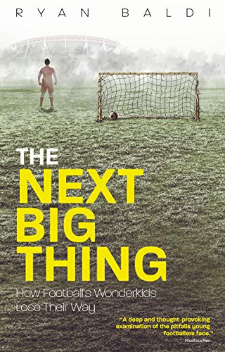 9781785315015: The Next Big Thing: How Football's Wonderkids Lose Their Way: How Football's Wonderkids Get Left Behind